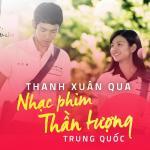 Nghe nhạc hay Thanh Xuân Qua Nhạc Phim Thần Tượng Trung Quốc Mp3