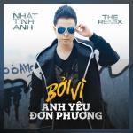 Download nhạc hay Bởi Vì Anh Yêu Đơn Phương (Remix 2018) (Single) về điện thoại