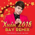 Download nhạc online Xuân Bay Remix 2018 Mp3