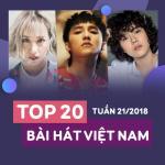 Tải bài hát Mp3 Top 20 Bài Hát Việt Nam Tuần 21/2018 về điện thoại