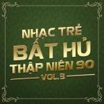 Tải bài hát Nhạc Trẻ Bất Hủ Thập Niên 90 (Vol.3) mới nhất