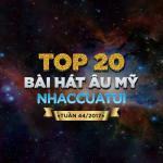 Tải nhạc hot Top 20 Bài Hát Âu Mỹ NhacCuaTui Tuần 44/2017 Mp3 mới