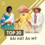 Tải bài hát hot Top 20 Bài Hát Âu Mỹ Tuần 05/2019 mới