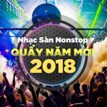 Nghe nhạc mới Nhạc Sàn Nonstop Quẩy Năm Mới 2018 chất lượng cao