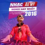 Nghe nhạc mới Nhạc Remix Âu Mỹ Tuyển Chọn Hay Nhất - Mix Sung Nhất 2016 online
