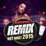 Download nhạc hot Tuyển Tập Nhạc Remix Hot Nhất 2015 mới online