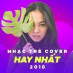 Tải nhạc Nhạc Trẻ Cover Hay Nhất 2018 mới online