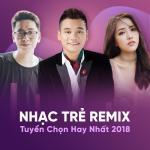 Tải nhạc mới Nhạc Trẻ Remix Tuyển Chọn Hay Nhất 2018 chất lượng cao