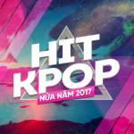 Tải bài hát mới Hit KPop Nửa Năm 2017 Mp3 miễn phí