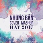 Tải bài hát hot Những Bản Cover - Mashup Hay 2017 trực tuyến
