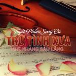 Download nhạc online Tuyệt Phẩm Song Ca Trữ Tình Xưa Nhẹ Nhàng Sâu Lắng mới