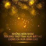 Tải bài hát Những Bản Nhạc Bolero Trữ Tình Xưa Bất Hủ - Giọng Ca Xưa Đỉnh Cao Mp3 online