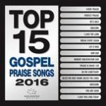 Download nhạc hot Top 15 Gospel Praise Songs 2016
