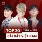 Tải bài hát hay Top 20 Bài Hát Việt Nam Tuần 16/2019 mới nhất