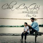 Tải bài hát hay Cha Và Con Gái (Ba Vợ Cưới Vợ Ba OST) (Single) Mp3 hot