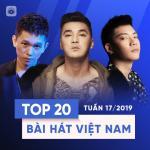 Tải nhạc Top 20 Bài Hát Việt Nam Tuần 17/2019 Mp3 miễn phí