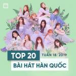 Nghe nhạc online Top 20 Bài Hát Hàn Quốc Tuần 18/2019 nhanh nhất