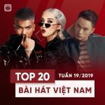 Tải bài hát online Top 20 Bài Hát Việt Nam Tuần 19/2019 mới