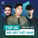Download nhạc hay Top 20 Bài Hát Việt Nam Tuần 24/2019 mới nhất