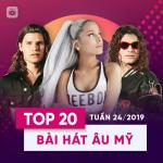 Tải nhạc online Top 20 Bài Hát Âu Mỹ Tuần 24/2019 hot