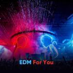 Nghe nhạc online EDM For You nhanh nhất