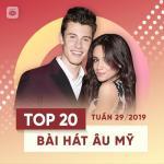 Tải bài hát mới Top 20 Bài Hát Âu Mỹ Tuần 29/2019 miễn phí