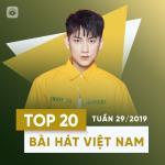 Nghe nhạc hot Top 20 Bài Hát Việt Nam Tuần 29/2019