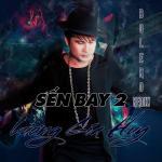 Tải bài hát Mp3 Sến Bay 2 - Bolero Remix nhanh nhất