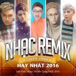 Tải bài hát mới Nhạc Remix Tuyển Chọn Hay Nhất - Liên Khúc Nhạc Trẻ Mix Sung Nhất 2016 hot