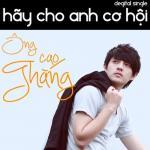 Tải bài hát hot Hãy Cho Anh Cơ Hội (Single 2011) online