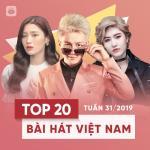 Tải bài hát hot Top 20 Bài Hát Việt Nam Tuần 31/2019 mới nhất