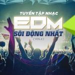 Download nhạc hay Tuyển Tập Nhạc EDM Sôi Động Nhất (Vol. 6) Mp3 mới