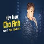 Tải bài hát hot Hãy Trao Cho Anh (Remix) Mp3 miễn phí