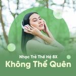 Tải bài hát online Những Ca Khúc Nhạc Trẻ Thế Hệ 8X Không Thể Quên Mp3 miễn phí