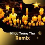 Nghe nhạc mới Tuyển Tập Ca Khúc Nhạc Trung Thu Remix hay online