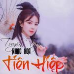 Nghe nhạc hay Tuyển Tập Nhạc Hoa Tiên Hiệp mới nhất