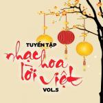 Tải nhạc Mp3 Tuyển Tập Nhạc Hoa Lời Việt (Vol. 5) online