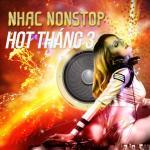 Nghe nhạc Nhạc Nonstop Hot Tháng 03/2017 trực tuyến