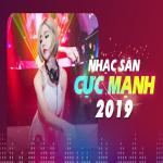 Tải bài hát Nhạc Sàn Cực Mạnh 2019 mới online