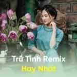 Tải nhạc mới Trữ Tình Remix Hay Nhất hay online