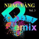 Download nhạc hay Nhạc Vàng Dance Remix (Vol. 3) chất lượng cao