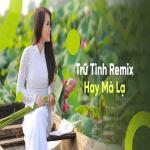 Tải nhạc hay Trữ Tình Remix Hay Mà Lạ hot