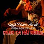 Download nhạc hot Tuyệt Phẩm Tân Cổ Chọn Lọc Của Các Danh Ca Hải Ngoại mới online