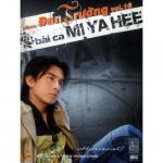 Nghe nhạc Bài Ca Mi Ya Hee (Vol 16) online