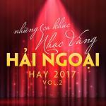 Nghe nhạc hay Những Ca Khúc Nhạc Vàng Hải Ngoại Hay 2017 (Vol. 2) Mp3 hot