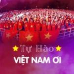 Tải nhạc hot Tự Hào Việt Nam Ơi! mới nhất