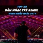 Tải bài hát Top 20 Bản Nhạc Trẻ Remix Được Nghe Nhiều Nhất 2019 Mp3 online