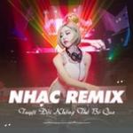Download nhạc hay Nhạc Remix - Tuyệt Đối Không Thể Bỏ Qua mới online