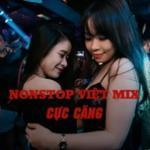 Tải nhạc hot Nonstop Việt Mix Cực Căng Mp3 trực tuyến