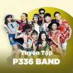 Tải nhạc hot Những Bài Hát Hay Nhất Của P336 Band miễn phí